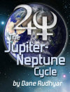 Jupiter Neptune Cycle by Dane Rudhyar.